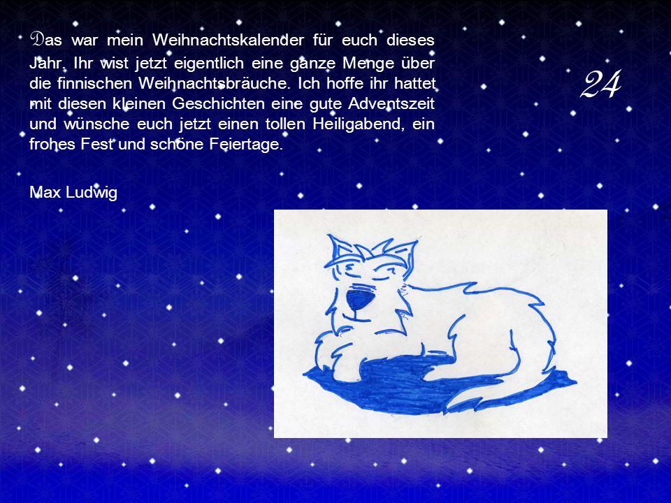 D as war mein Weihnachtskalender für euch dieses Jahr. Ihr wist jetzt eigentlich eine ganze Menge über die finnischen Weihnachtsbräuche. Ich hoffe ihr