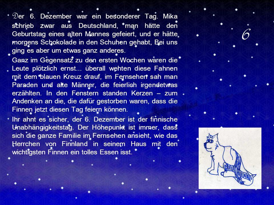 D er 6. Dezember war ein besonderer Tag. Mika schrieb zwar aus Deutschland, man hätte den Geburtstag eines alten Mannes gefeiert, und er hätte morgens