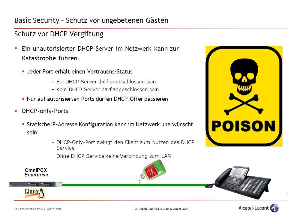 All Rights Reserved © Alcatel-Lucent 2007 10 | Presentation Title | Month 2007 Basic Security – Schutz vor ungebetenen Gästen Schutz vor DHCP Vergiftu