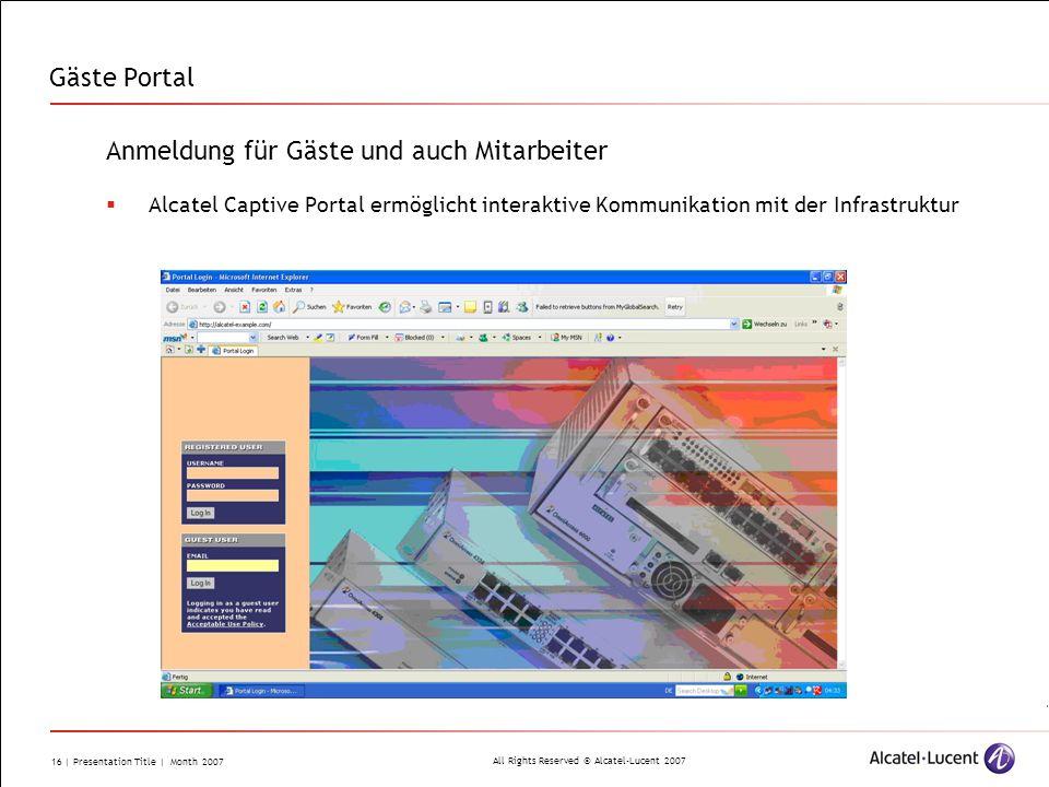 All Rights Reserved © Alcatel-Lucent 2007 16 | Presentation Title | Month 2007 Gäste Portal Anmeldung für Gäste und auch Mitarbeiter Alcatel Captive P