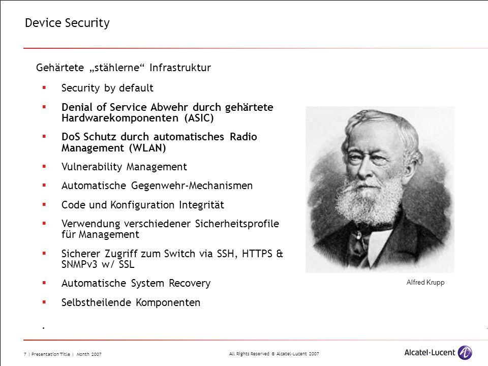All Rights Reserved © Alcatel-Lucent 2007 7 | Presentation Title | Month 2007 Device Security Gehärtete stählerne Infrastruktur Security by default De