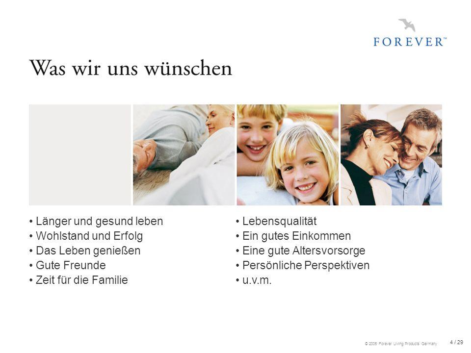 25 / 29 © 2005 Forever Living Products Germany Verdienen Sie 500,- bis 1000,- Euro mehr pro Monat und leisten Sie sich...