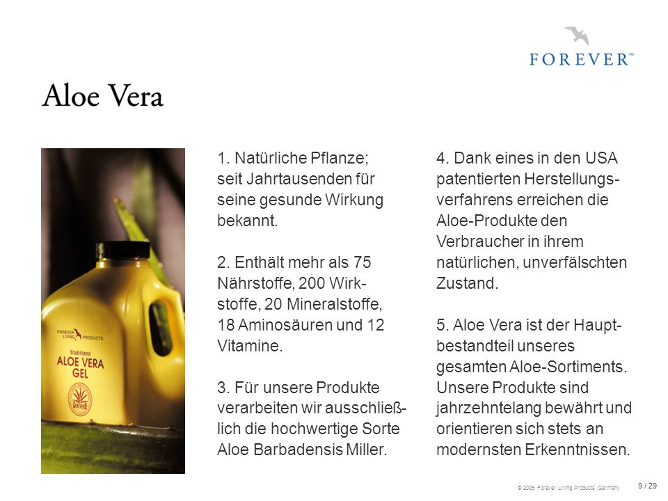 20 / 29 © 2005 Forever Living Products Germany Die sanfte, pflegende Kraft der Aloe Vera Umweltverträglich, biologisch abbaubar, phosphatfrei, mild und hautverträglich Reinigt Boden, Wäsche, Fenster, Geschirr
