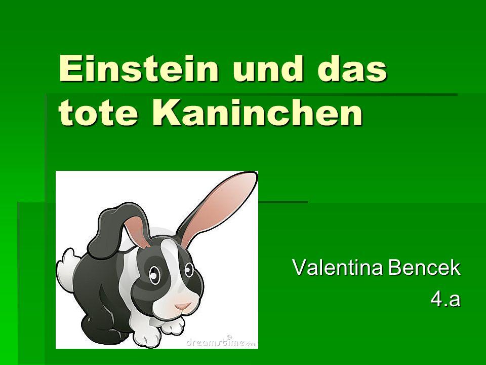 Einstein und das tote Kaninchen Valentina Bencek 4.a