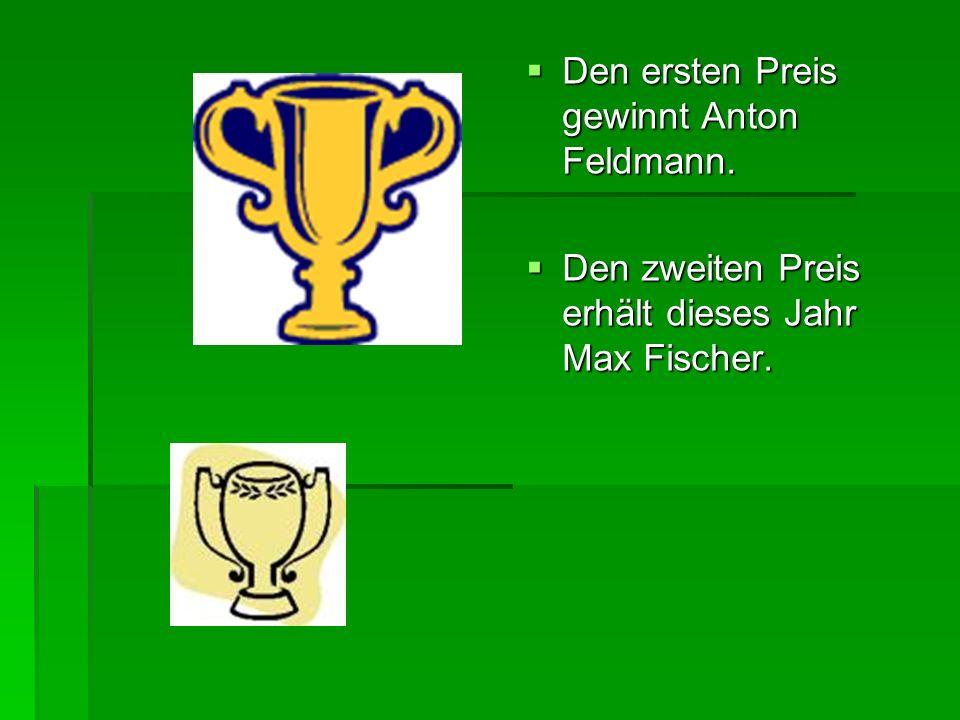 Den ersten Preis gewinnt Anton Feldmann. Den ersten Preis gewinnt Anton Feldmann. Den zweiten Preis erhält dieses Jahr Max Fischer. Den zweiten Preis