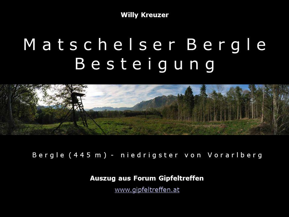 Willy Kreuzer M a t s c h e l s e r B e r g l e B e s t e i g u n g B e r g l e ( 4 4 5 m ) - n i e d r i g s t e r v o n V o r a r l b e r g Auszug aus Forum Gipfeltreffen www.gipfeltreffen.at
