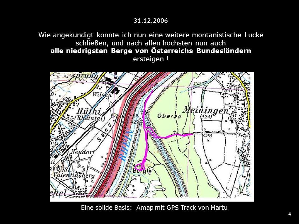 4 31.12.2006 Wie angekündigt konnte ich nun eine weitere montanistische Lücke schließen, und nach allen höchsten nun auch alle niedrigsten Berge von Österreichs Bundesländern ersteigen .