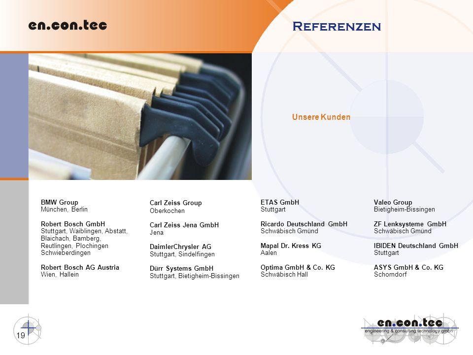 19 Unsere Kunden Referenzen BMW Group München, Berlin Robert Bosch GmbH Stuttgart, Waiblingen, Abstatt, Blaichach, Bamberg, Reutlingen, Plochingen Sch