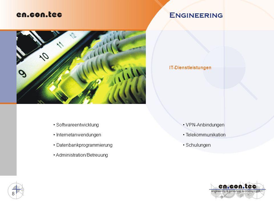 8 Softwareentwicklung Internetanwendungen Datenbankprogrammierung Administration/Betreuung VPN-Anbindungen Telekommunikation Schulungen IT-Dienstleist