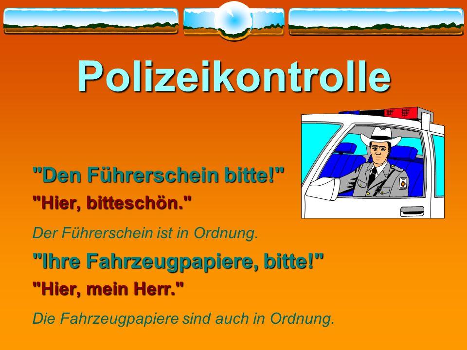 Polizeikontrolle Den Führerschein bitte! Hier, bitteschön. Der Führerschein ist in Ordnung.