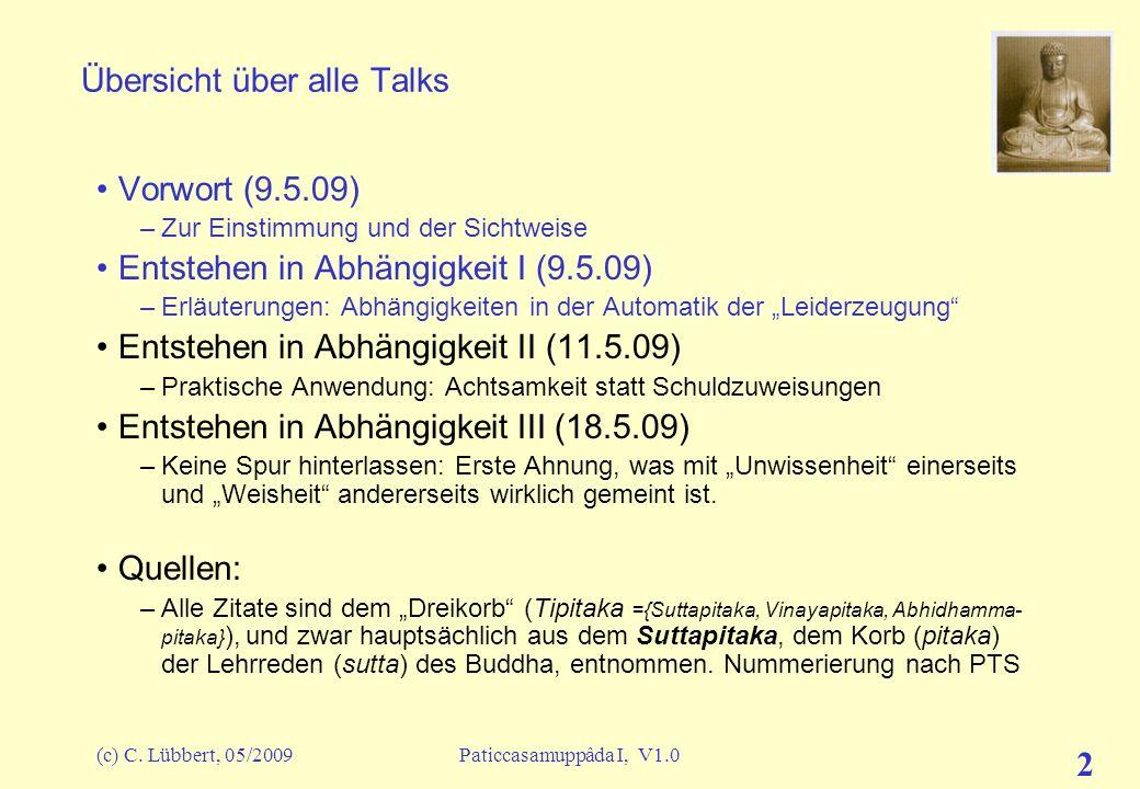 Entstehen in Abhängigkeit I Paticcasamuppâda Erster Talk in der Mahabodhi Buddhistischen Begegnungsstätte Lindenfels Christoph Lübbert 9. Mai 2009 © 2