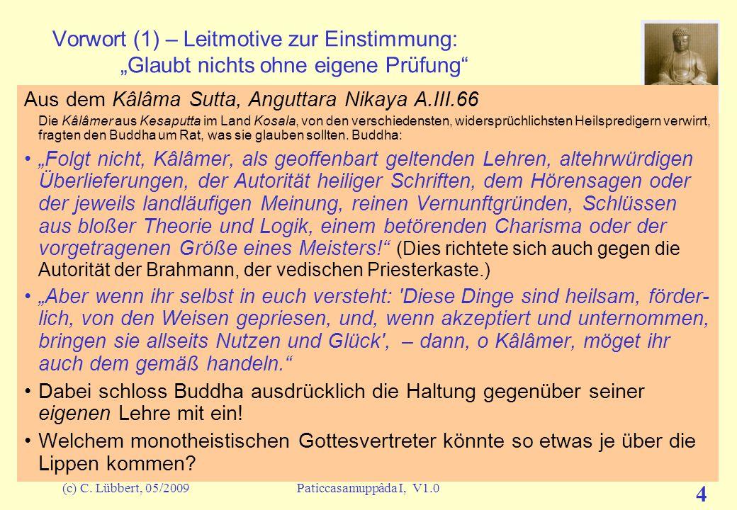 (c) C. Lübbert, 05/2009Paticcasamuppâda I, V1.0 3 Übersicht – Verschiedene Stufen der Betrachtung Im ersten Talk –beschreiben wir die 12-Glieder der K