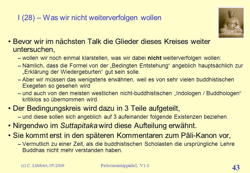(c) C. Lübbert, 05/2009Paticcasamuppâda I, V1.0 42 Pause 2 Pause Fragen Aussprache