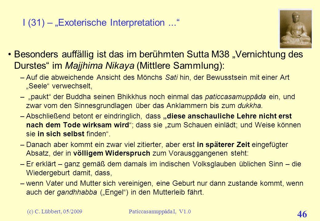 (c) C. Lübbert, 05/2009Paticcasamuppâda I, V1.0 45 I (30) – Exoterische Interpretation... Bei dieser Aufteilung fällt sofort erst einmal die Unsymmetr