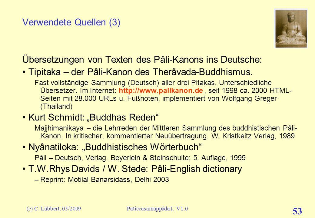 (c) C. Lübbert, 05/2009Paticcasamuppâda I, V1.0 52 Verwendete Quellen (2) Weitere verwendete Pâli-Text-Quellen: Sutta Pitaka: –Majjhima Nikâya, M2, Sa