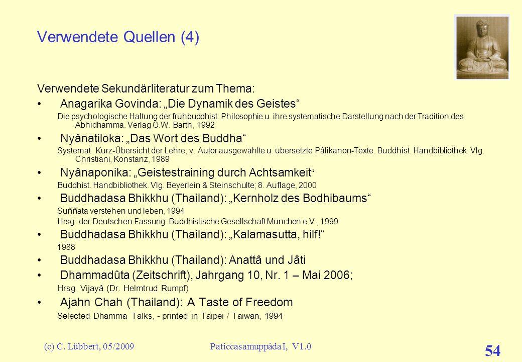 (c) C. Lübbert, 05/2009Paticcasamuppâda I, V1.0 53 Verwendete Quellen (3) Übersetzungen von Texten des Pâli-Kanons ins Deutsche: Tipitaka – der Pâli-K