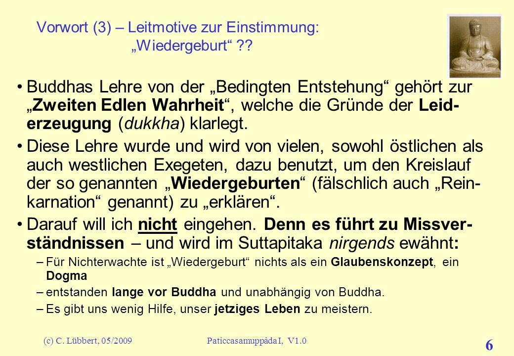 (c) C. Lübbert, 05/2009Paticcasamuppâda I, V1.0 5 Vorwort (2) – Leitmotive zur Einstimmung: Ursache und Wirkung Aus SP/KhN/Udâna (Aphorismen) Ud.1.3 (