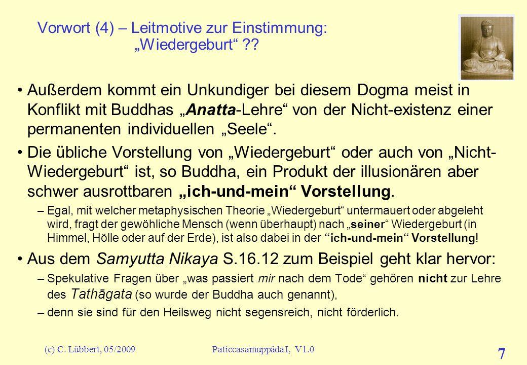 (c) C. Lübbert, 05/2009Paticcasamuppâda I, V1.0 6 Vorwort (3) – Leitmotive zur Einstimmung: Wiedergeburt ?? Buddhas Lehre von der Bedingten Entstehung