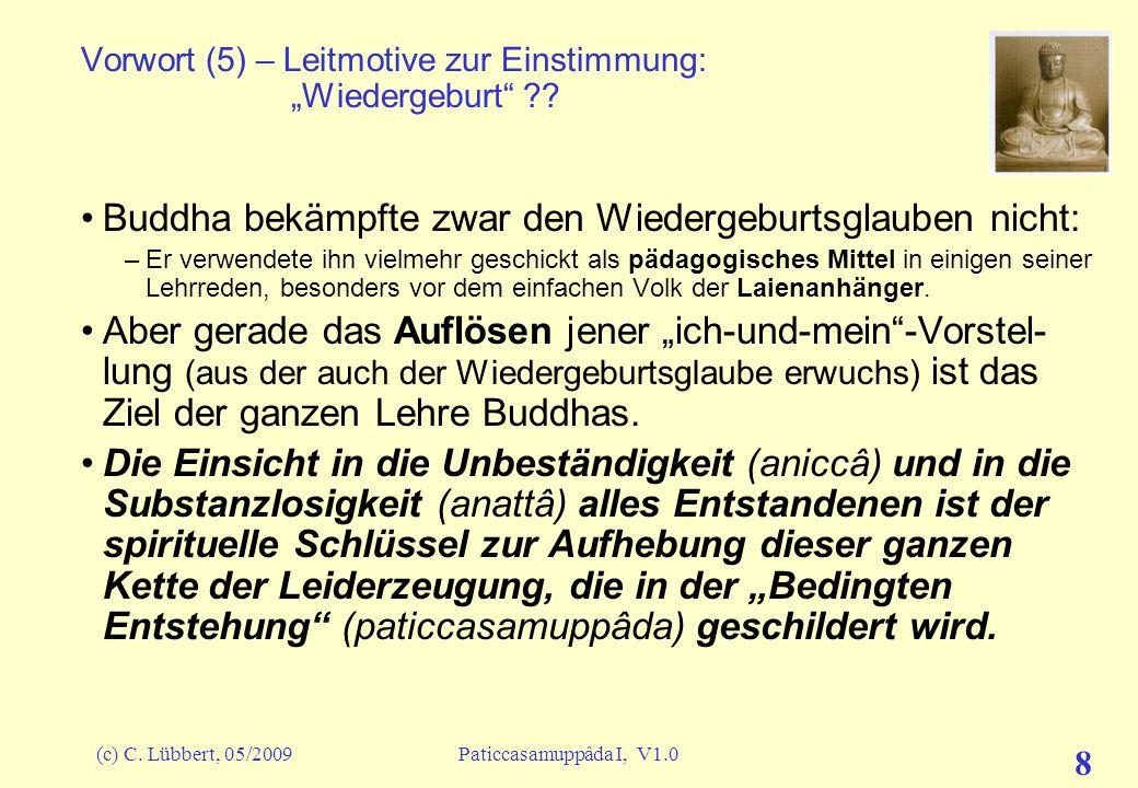 (c) C. Lübbert, 05/2009Paticcasamuppâda I, V1.0 7 Vorwort (4) – Leitmotive zur Einstimmung: Wiedergeburt ?? Außerdem kommt ein Unkundiger bei diesem D