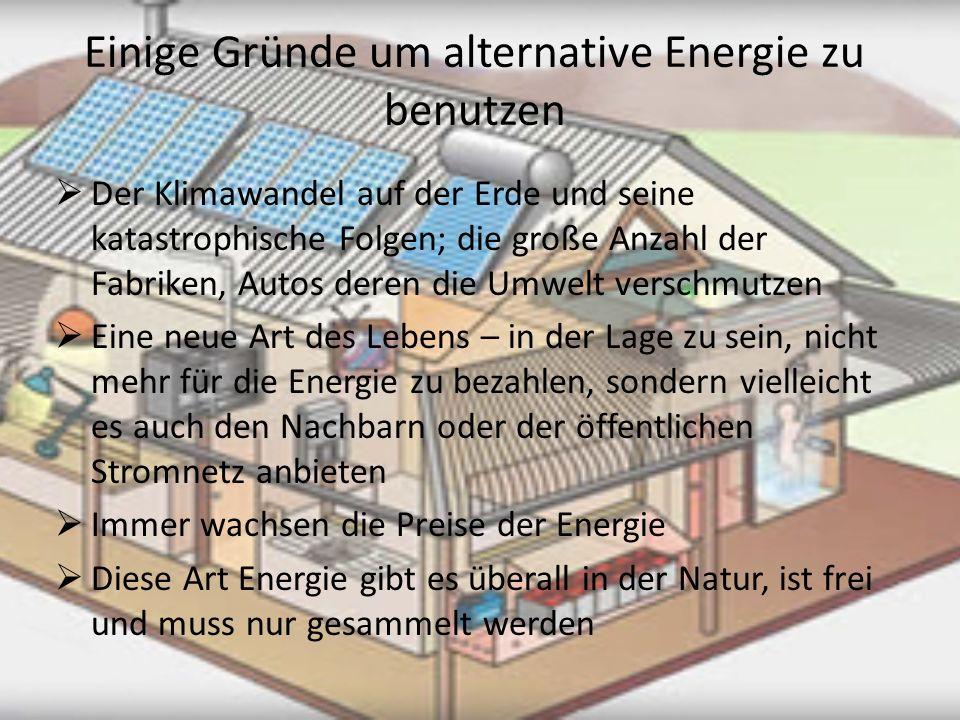 Einige Gründe um alternative Energie zu benutzen Der Klimawandel auf der Erde und seine katastrophische Folgen; die große Anzahl der Fabriken, Autos d