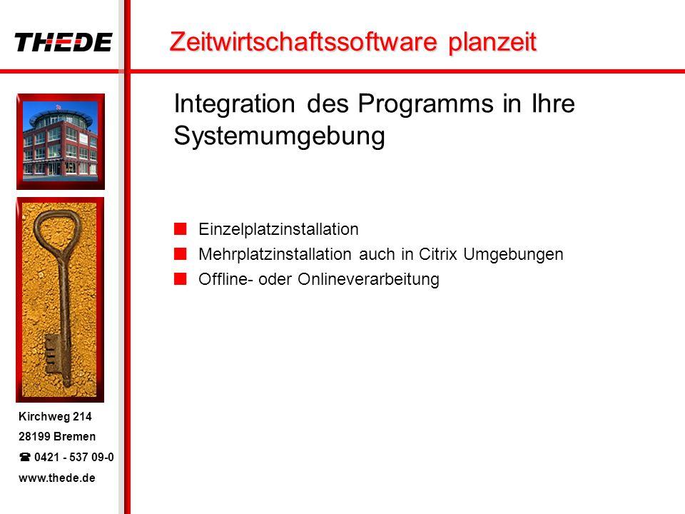 Kirchweg 214 28199 Bremen 0421 - 537 09-0 www.thede.de Zeitwirtschaftssoftware planzeit Integration des Programms in Ihre Systemumgebung Einzelplatzinstallation Mehrplatzinstallation auch in Citrix Umgebungen Offline- oder Onlineverarbeitung