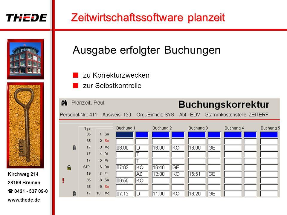 Kirchweg 214 28199 Bremen 0421 - 537 09-0 www.thede.de Zeitwirtschaftssoftware planzeit Ausgabe erfolgter Buchungen zu Korrekturzwecken zur Selbstkont
