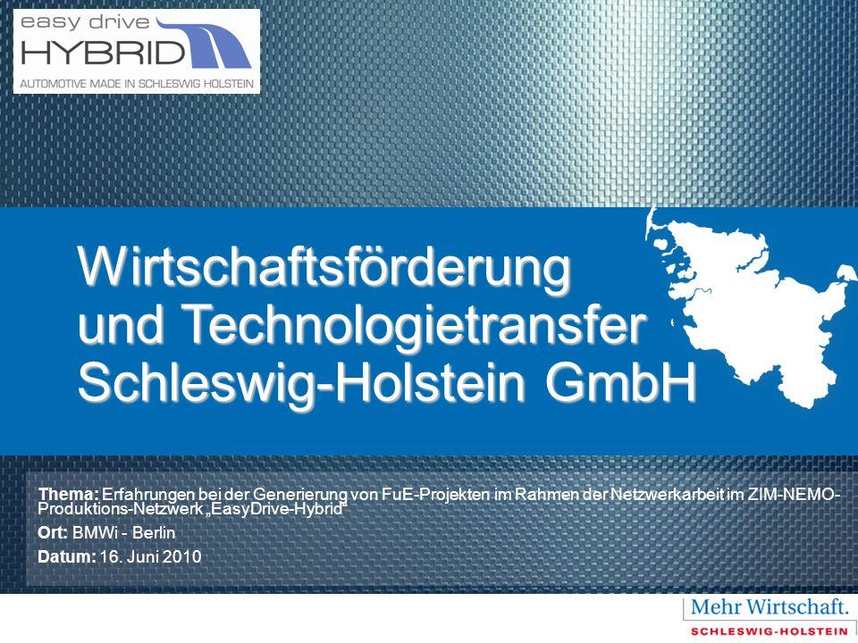 Wirtschaftsförderung und Technologietransfer Schleswig-Holstein GmbH Thema: Erfahrungen bei der Generierung von FuE-Projekten im Rahmen der Netzwerkar