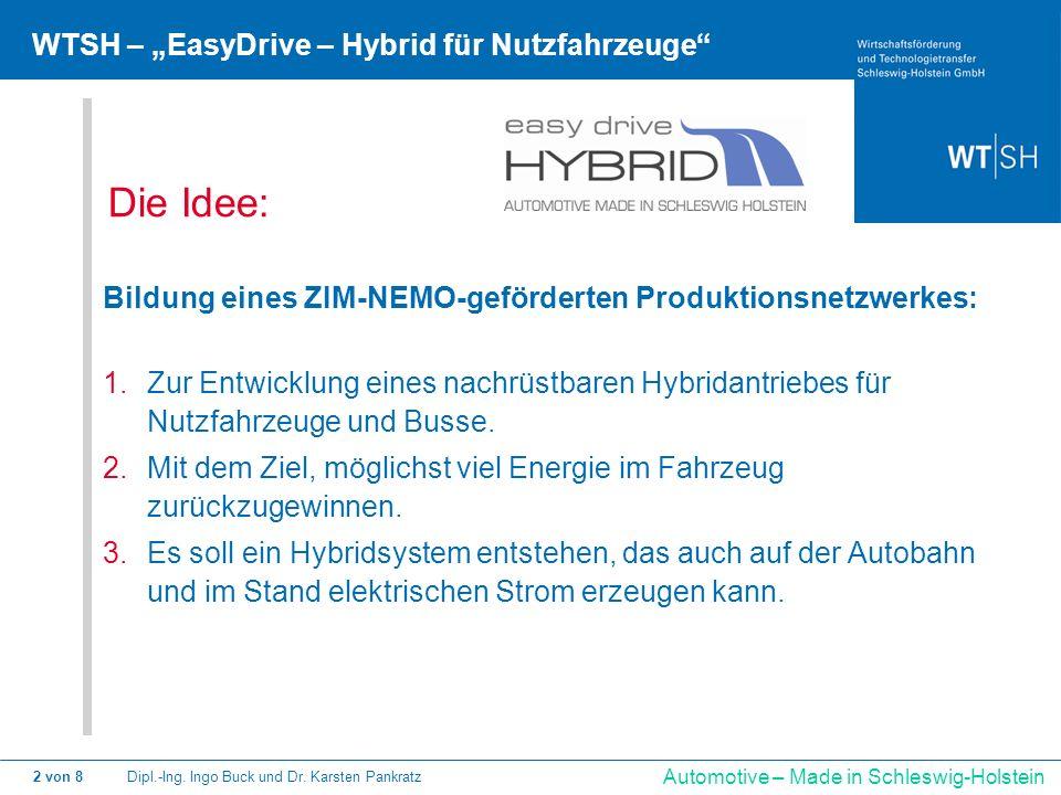 Dipl.-Ing. Ingo Buck und Dr. Karsten Pankratz2 von 8 Automotive – Made in Schleswig-Holstein WTSH – EasyDrive – Hybrid für Nutzfahrzeuge Die Idee: Bil