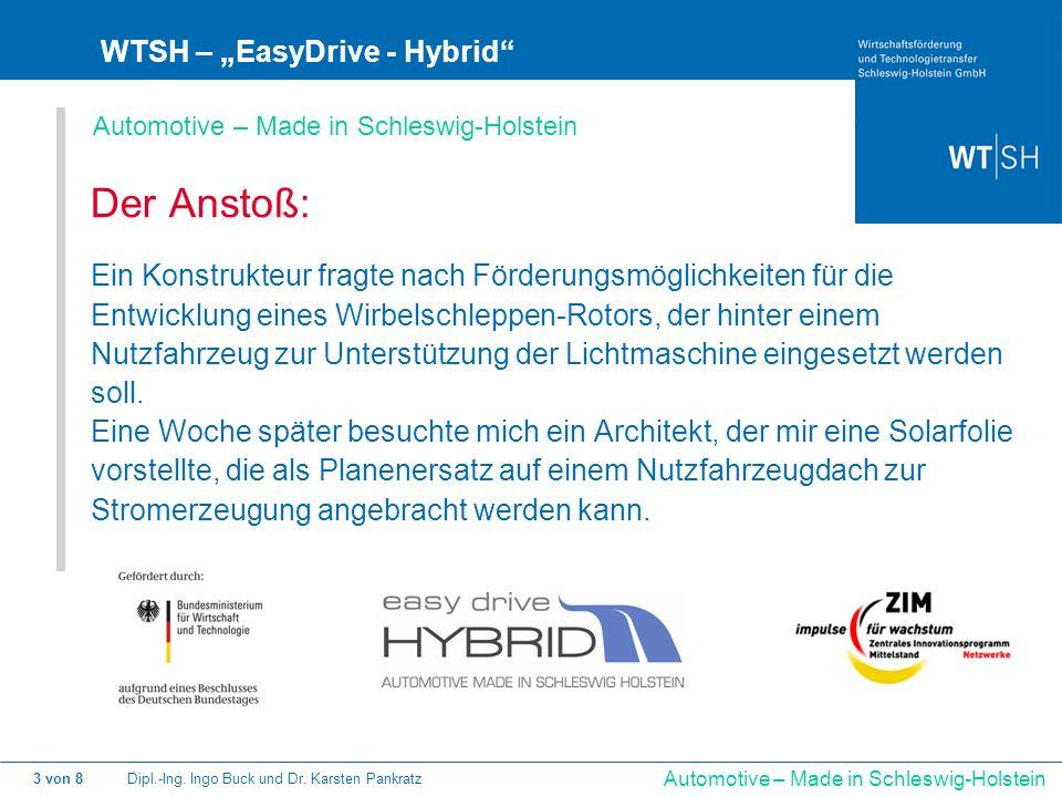 Dipl.-Ing. Ingo Buck und Dr. Karsten Pankratz3 von 8 Automotive – Made in Schleswig-Holstein WTSH – EasyDrive - Hybrid Der Anstoß: Ein Konstrukteur fr