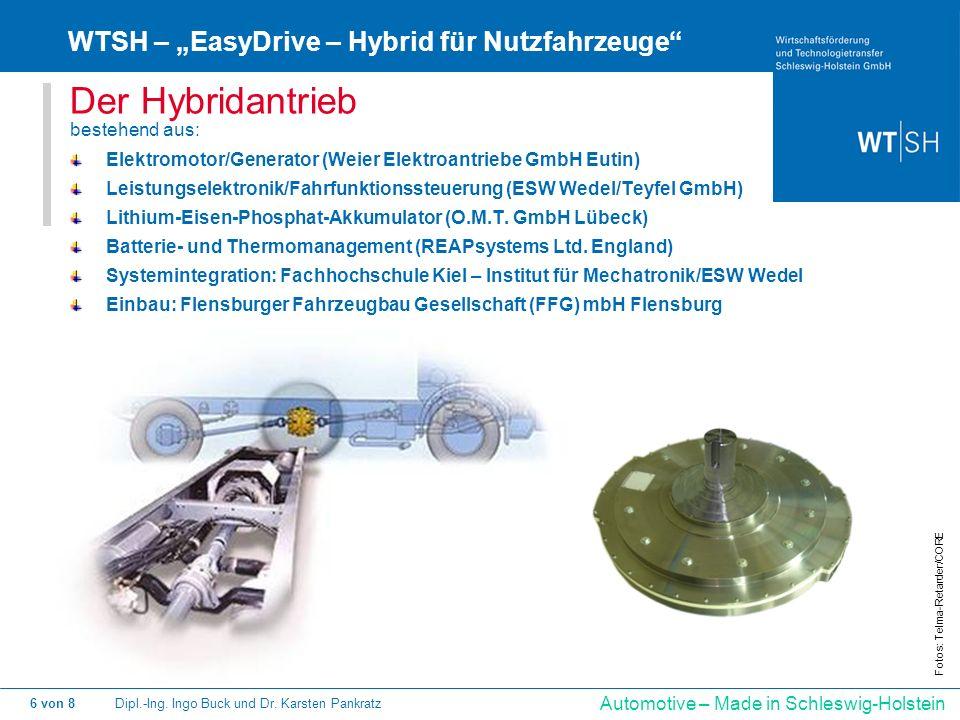 Dipl.-Ing. Ingo Buck und Dr. Karsten Pankratz6 von 8 Automotive – Made in Schleswig-Holstein Der Hybridantrieb bestehend aus: Elektromotor/Generator (