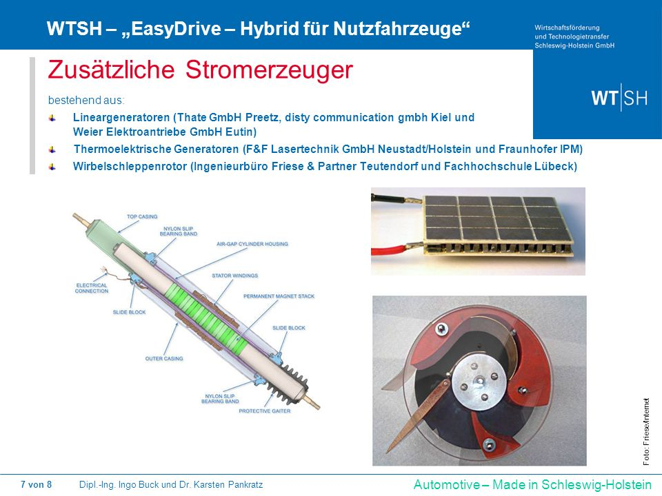 Dipl.-Ing. Ingo Buck und Dr. Karsten Pankratz7 von 8 Automotive – Made in Schleswig-Holstein Zusätzliche Stromerzeuger bestehend aus: Lineargeneratore