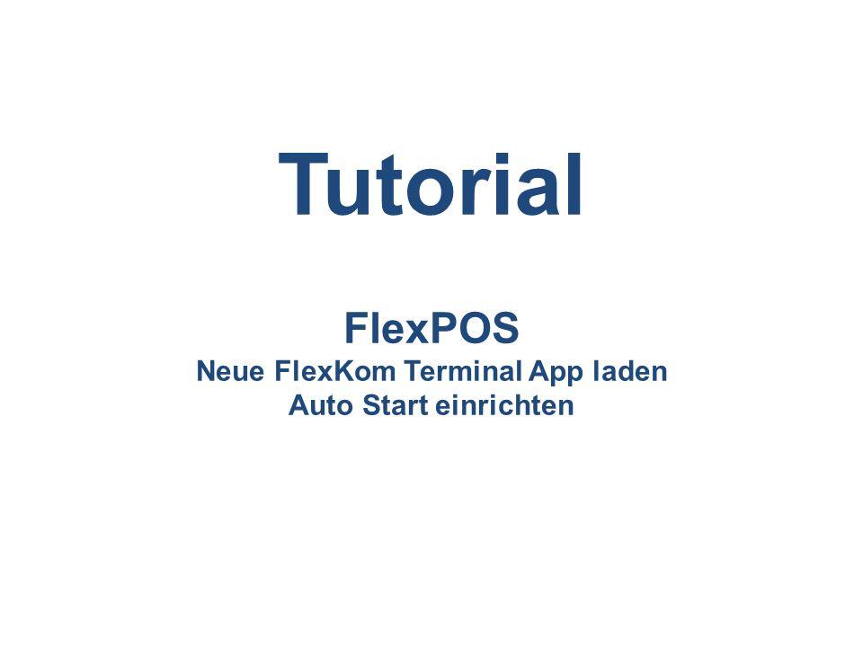1.Bisherige app.apk deinstallieren 2.Neue app.apk installieren 3.Auto Start installieren 4.Auto Start einrichten In 4 Schritten FlexPOS Neue FlexKom Terminal App laden Auto Start einrichten (falls noch nicht vorhanden, ansonsten bitte weiter mit 4.)
