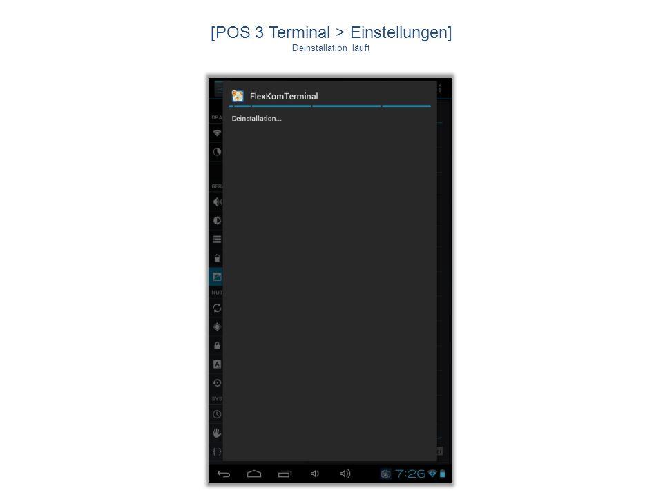 [POS 3 Terminal > Einstellungen] Deinstallation läuft