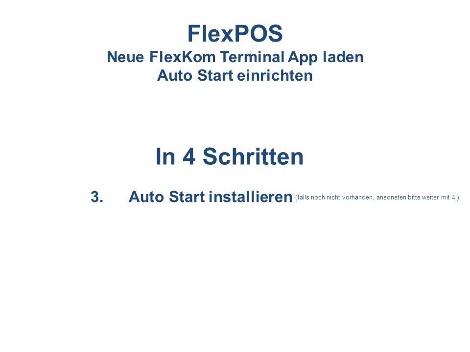 1.Bisherige app.apk deinstallieren 2.Neue app.apk installieren 3.Auto Start installierenAutostart einrichten In 4 Schritten FlexPOS Neue FlexKom Termi