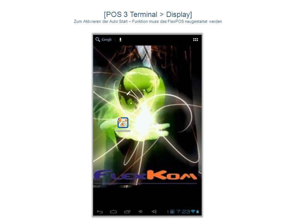 [POS 3 Terminal > Display] Zum Aktivieren der Auto Start – Funktion muss das FlexPOS neugestartet werden
