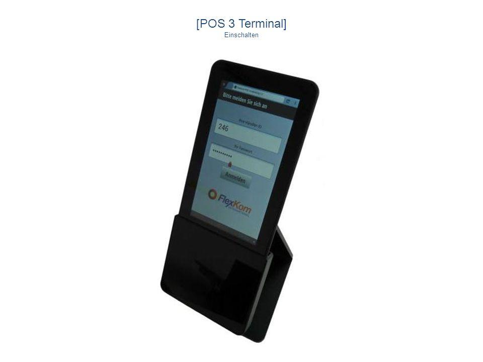 [POS 3 Terminal] Einschalten Drücken: Anschaltknopf in Gehäuseöffnung