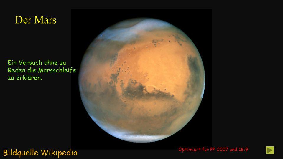 Der Mars W Bildquelle Wikipedia Optimiert für PP 2007 und 16:9 Ein Versuch ohne zu Reden die Marsschleife zu erklären.