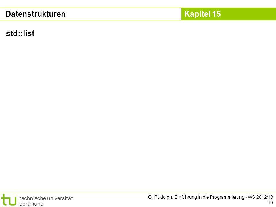 Kapitel 15 G. Rudolph: Einführung in die Programmierung WS 2012/13 19 Datenstrukturen std::list
