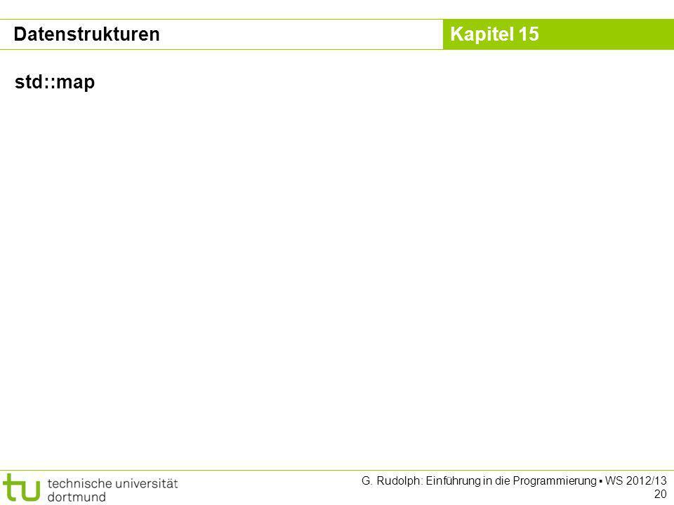 Kapitel 15 G. Rudolph: Einführung in die Programmierung WS 2012/13 20 Datenstrukturen std::map