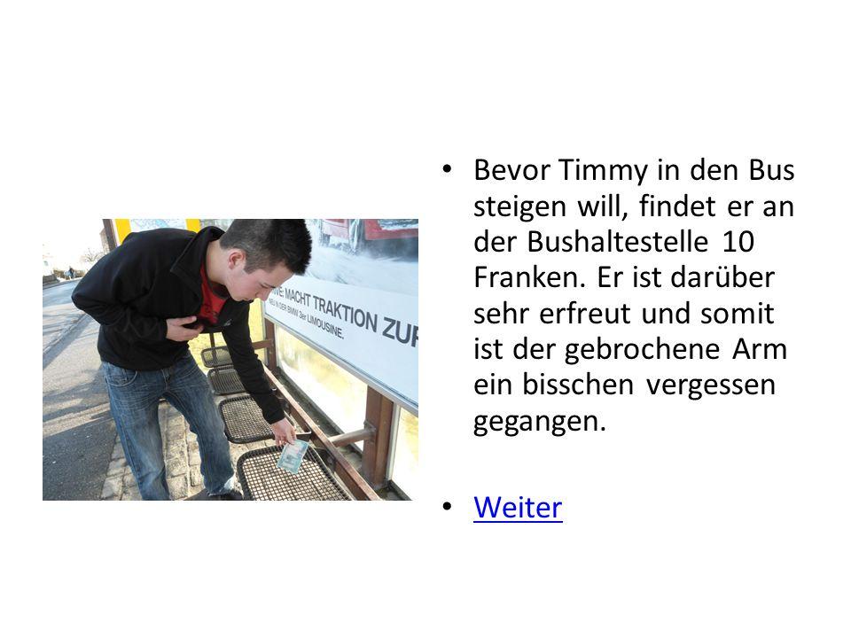 Bevor Timmy in den Bus steigen will, findet er an der Bushaltestelle 10 Franken.