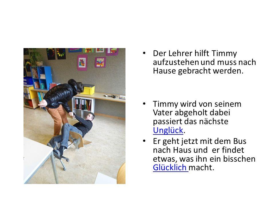 Der Lehrer hilft Timmy aufzustehen und muss nach Hause gebracht werden.