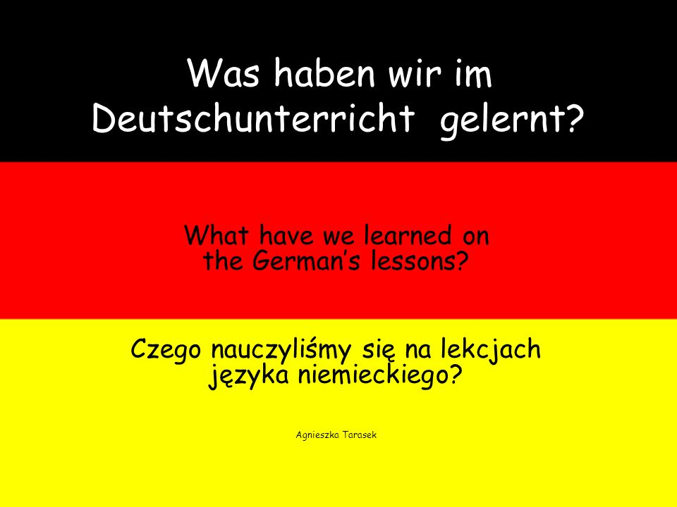 Was haben wir im Deutschunterricht gelernt. What have we learned on the Germans lessons.