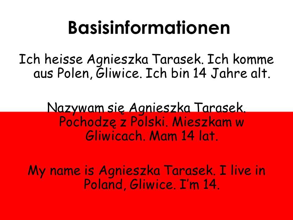 Basisinformationen Ich heisse Agnieszka Tarasek. Ich komme aus Polen, Gliwice.