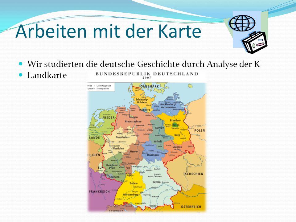Arbeiten mit der Karte Wir studierten die deutsche Geschichte durch Analyse der K Landkarte