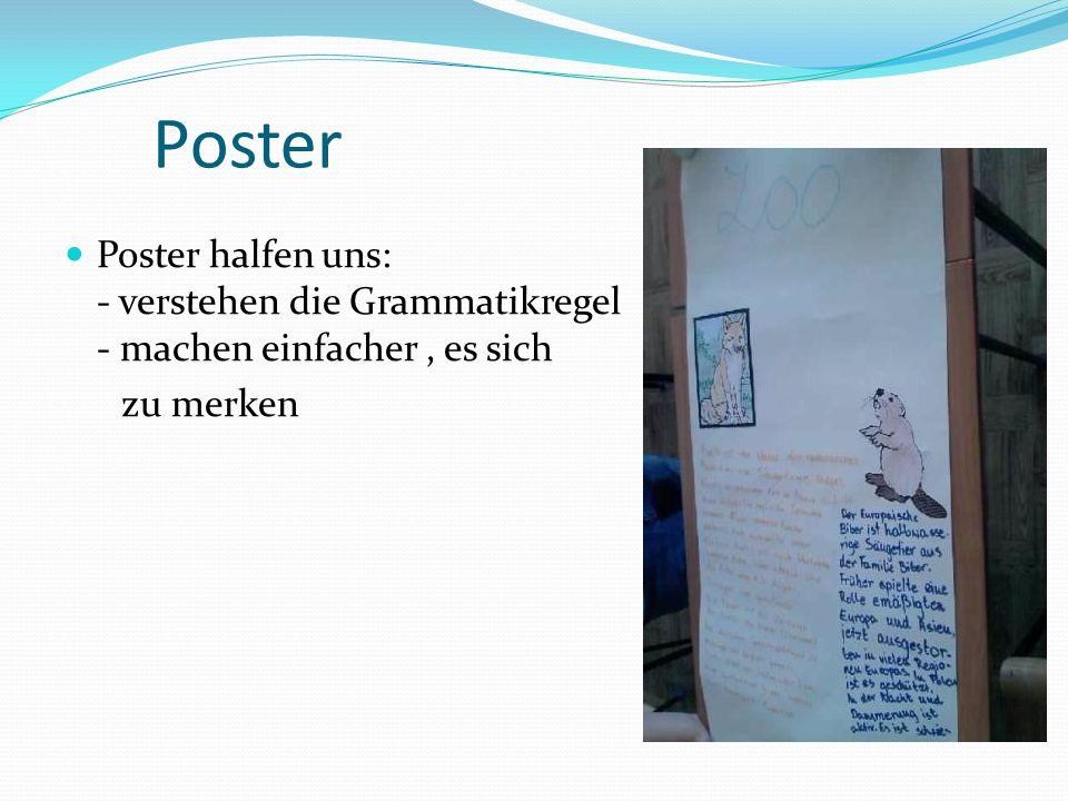 Poster Poster halfen uns: - verstehen die Grammatikregel - machen einfacher, es sich zu merken