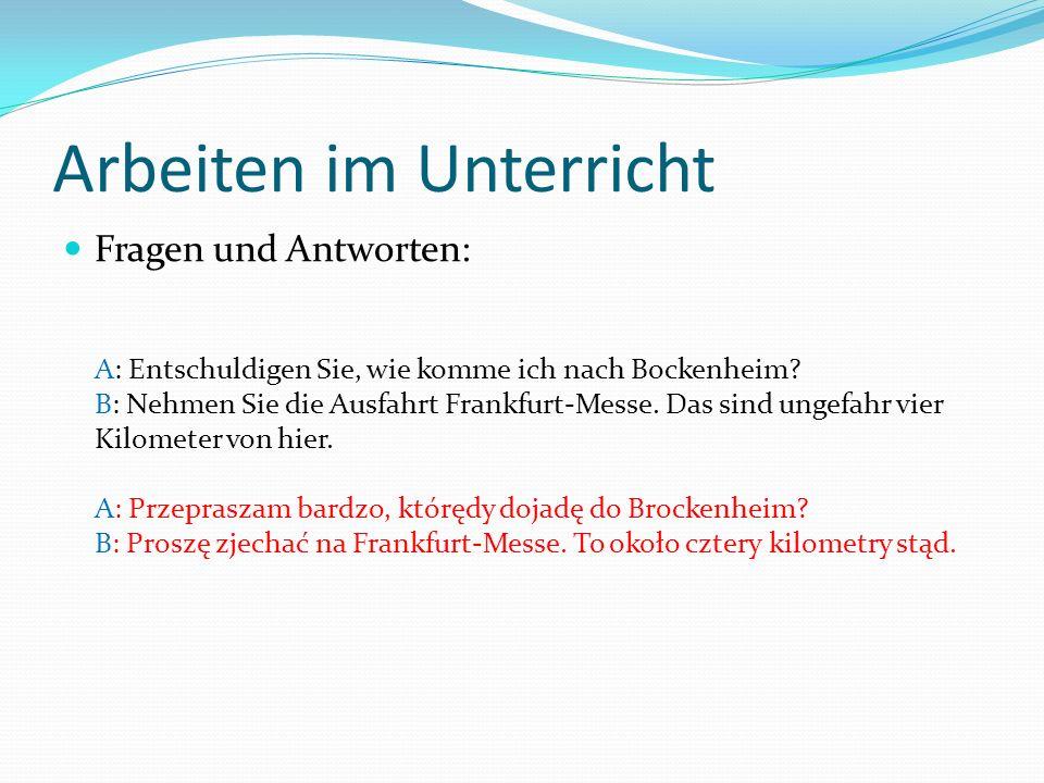 Arbeiten im Unterricht Fragen und Antworten: A: Entschuldigen Sie, wie komme ich nach Bockenheim.