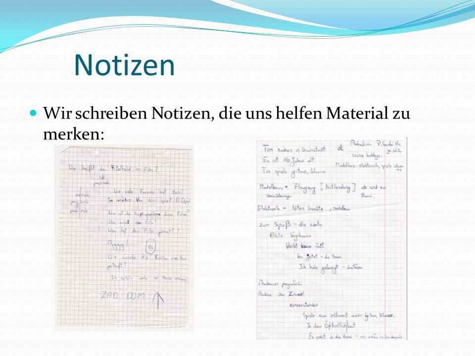 Notizen Wir schreiben Notizen, die uns helfen Material zu merken: