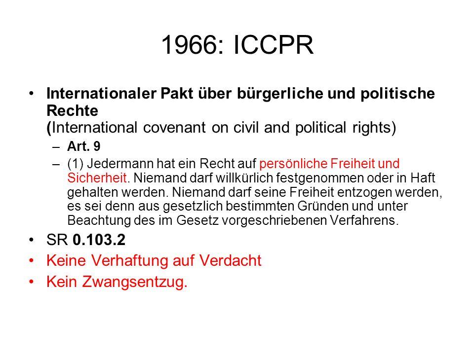 1966: ICCPR Internationaler Pakt über bürgerliche und politische Rechte (International covenant on civil and political rights) –Art. 9 –(1) Jedermann
