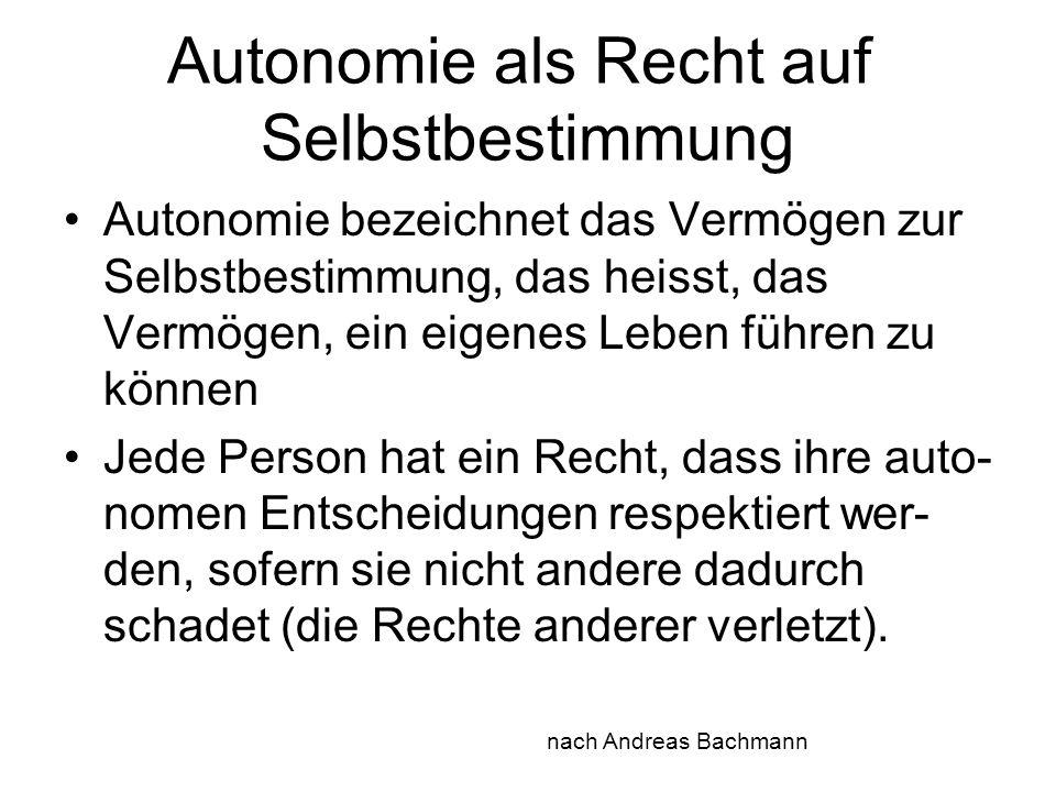 Autonomie als Recht auf Selbstbestimmung Autonomie bezeichnet das Vermögen zur Selbstbestimmung, das heisst, das Vermögen, ein eigenes Leben führen zu
