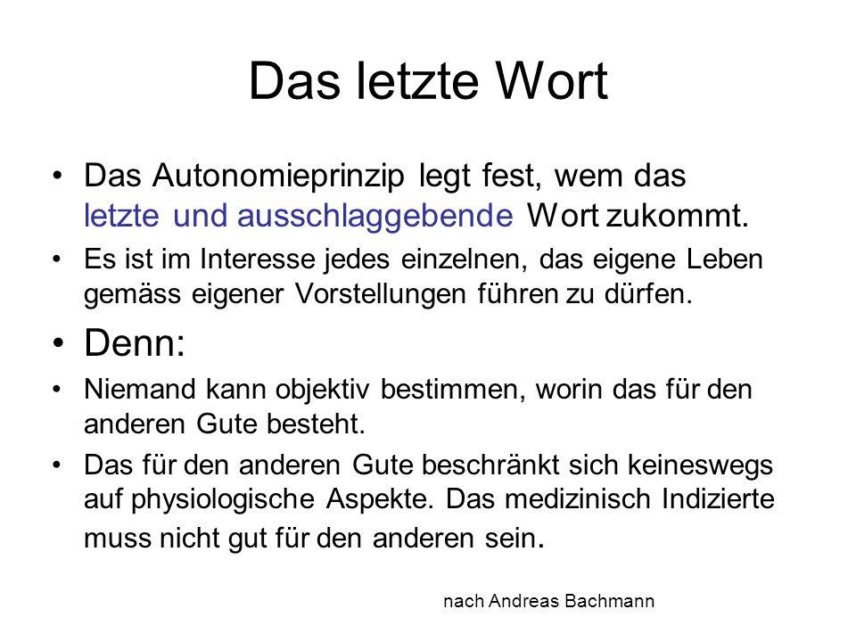 Das letzte Wort Das Autonomieprinzip legt fest, wem das letzte und ausschlaggebende Wort zukommt. Es ist im Interesse jedes einzelnen, das eigene Lebe